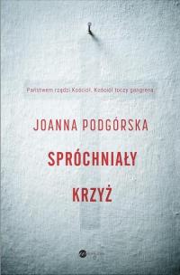 Spróchniały krzyż - Joanna Podgórska | mała okładka