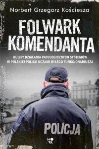 Folwark komendanta - Kościesza Norbert Grzegorz | mała okładka