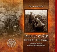 Tadeusz Rożek - oficer i fotograf Fotografia wojenna z okresu I wojny światowej - Zenon Harasym   mała okładka