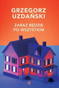 Zaraz będzie po wszystkim - Grzegorz Uzdański | mała okładka
