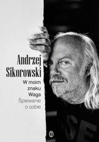 W moim znaku Waga Śpiewanie o sobie - Andrzej Sikorowski   mała okładka