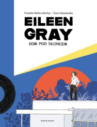 Eileen Gray Dom pod słońcem - Dzierżawska Zosia, Malterre-Barthes Charlotte | mała okładka