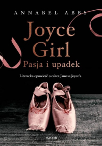 Joyce Girl Pasja i upadek. Literacka opowieść o córce Jamesa Joyce`a - Annabel Abbs | mała okładka