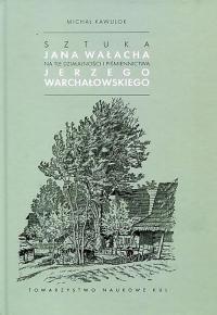 Sztuka Jana Wałacha na tle działalności i piśmiennictwa Jerzego Warchałowskiego - Michał Kawulok   mała okładka