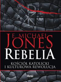 Rebelia Kościół katolicki i kulturowa rewolucja - Jones E. Michael   mała okładka