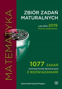 Matematyka Zbiór zadań maturalnych 2010-2019 Poziom podstawowy 1077 zadań CKE z rozwiązaniami - Ryszard Pagacz | mała okładka