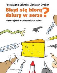 Skąd się biorą dziury w serze? Historyjki dla ciekawskich dzieci - Christian Dreller, Schmitt Petra Maria | mała okładka