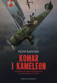 Komar i kameleon Lwowskie eskadry towarzyszące w czasie pokoju i wojny - Rapiński Piotr | mała okładka