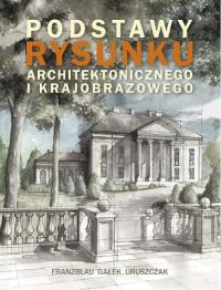 Podstawy rysunku architektonicznego i krajobrazowego - Franzblau Wojciech, Gałek Michał, Uruszczak Michał | mała okładka