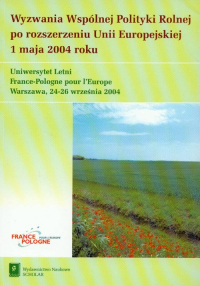 Wyzwania Wspólnej Polityki Rolnej po rozszerzeniu Unii Europejskiej 1 maja 2004 roku -    mała okładka