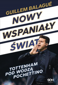 Nowy wspaniały świat Tottenham pod wodzą Pochettino - Balagué Guillem, Pochettino Mauricio | mała okładka