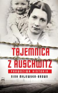Tajemnica z Auschwitz Prawdziwa historia - Nina Majewska-Brown   mała okładka