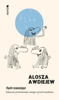 Pigułki rozweselające Zabawne powiedzonka ratujące przed smutkiem - Alosza Awdiejew | mała okładka