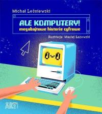 Ale komputery Megabajtowe historie cyfrowe - Michał Leśniewski | mała okładka