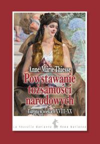 Powstawanie tożsamości narodowych Europa w wiekach XVIII-XX - Anne-Marie Thiesse | mała okładka