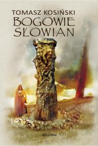 Bogowie Słowian Bóstwa, biesy i junacy - Tomasz Kosiński | mała okładka
