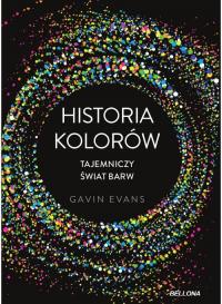 Historia kolorów Tajemniczy świat barw - Gavin Evans | mała okładka