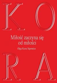 Miłość zaczyna się od milości - Sipowicz Olga Kora   mała okładka