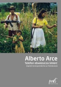 Telefon obwieszcza śmierć Zapiski korespondenta w Hondurasie - Alberto Arce | mała okładka