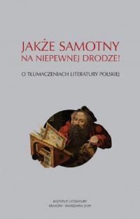 Jakże samotny na niepewnej drodze O tłumaczeniach literatury polskiej - zbiorowa praca | mała okładka