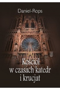 Kościół w czasach katedr i krucjat - Daniel-Rops   mała okładka