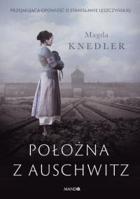 Położna z Auschwitz Przejmująca opowieść o Stanisławie Leszczyńskiej - Magda Knedler | mała okładka