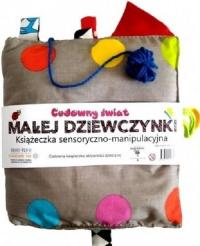 Cudowny świat małej dziewczynki Książeczka sensoryczno-manipulacyjna - zbiorowa praca | mała okładka