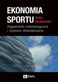 Ekonomia sportu Zagadnienia metodologiczne i wybrane doświadczenia - Artur Grabowski | mała okładka