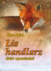 Lis handlarz Zbiór opowiadań - Shen Shixi | mała okładka