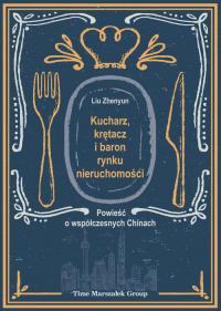 Kucharz, krętacz i baron rynku nieruchomości Powieść o współczesnych Chinach - Zhenyun Liu | mała okładka
