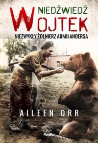 Niedźwiedź Wojtek Niezwykły żołnierz Armii Andersa - Aileen Orr | mała okładka