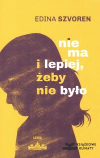 Nie ma i lepiej żeby nie było - Edina Szvoren | mała okładka