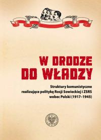 W drodze do władzy Struktury komunistyczne realizujące politykę Rosji Sowieckiej i ZSRS wobec Polski (1917–1945) -  | mała okładka