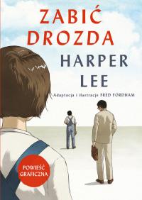 Zabić drozda Powieść graficzna - Lee Harper, Fordham Fred | mała okładka