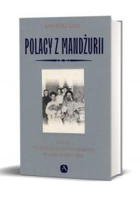 Polacy z Mandżurii Dzieje kolonii polskiej w Harbinie - Andrzej Giza | mała okładka