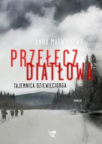 Przełęcz Diatłowa Tajemnica dziewięciorga - Anna Matwiejewa | mała okładka
