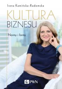 Kultura biznesu Normy i formy - Irena Kamińska-Radomska   mała okładka