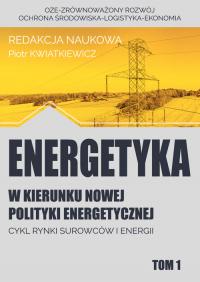 Energetyka w kierunku nowej polityki energetycznej t.1 / Fundacja na rzecz Czystej Energii - zbiorowa Praca   mała okładka