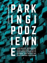 Parkingi podziemne jako miasta spotkań - Aleksander Trojanowski   mała okładka