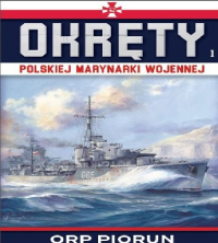 Okręty Polskiej Marynarki Wojennej Tom 1 ORP PIORUN - zbiorowe opracowanie | mała okładka