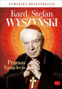 Kardynał Stefan Wyszyński Prymas Tysiąclecia Pamiątka Beatyfikacji - Marek Balon | mała okładka