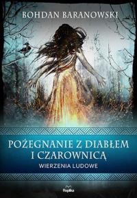 Pożegnanie z diabłem i czarownicą Wierzenia ludowe - Bohdan Baranowski | mała okładka