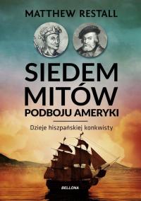 Siedem mitów podboju Ameryki Dzieje hiszpańskiej konkwisty - Matthew Restall   mała okładka