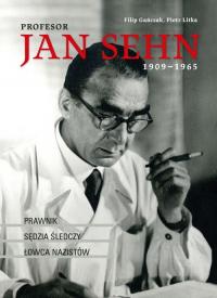 Profesor Jan Sehn (1909-1965) Prawnik, sędzia śledczy, łowca nazistów - Gańczak Filip, Litka Piotr   mała okładka