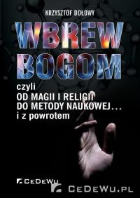 Wbrew bogom czyli od magii i religii do metody naukowej... i z poworotem - Krzysztof Dołowy   mała okładka