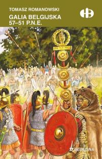 Galia belgijska 57 - 51 p.n.e - Tomasz Romanowski   mała okładka