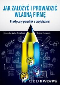 Jak założyć i prowadzić własną firmę Praktyczny poradnik z przykładami - Mućko Przemysław, Sokół Aneta   mała okładka