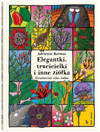 Elegantki trucicielki i inne ziółka Zwariowany atlas roślin - Adrienne Barman | mała okładka