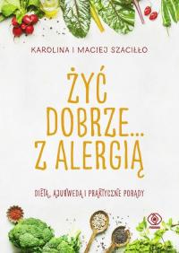 Żyć dobrze... z alergią - Szaciłło Karolina, Szaciłło Maciej | mała okładka