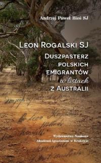 Leon Rogalski SJ - duszpasterz polskich emigrantów w listach z Australii - Bieś Andrzej Paweł   mała okładka